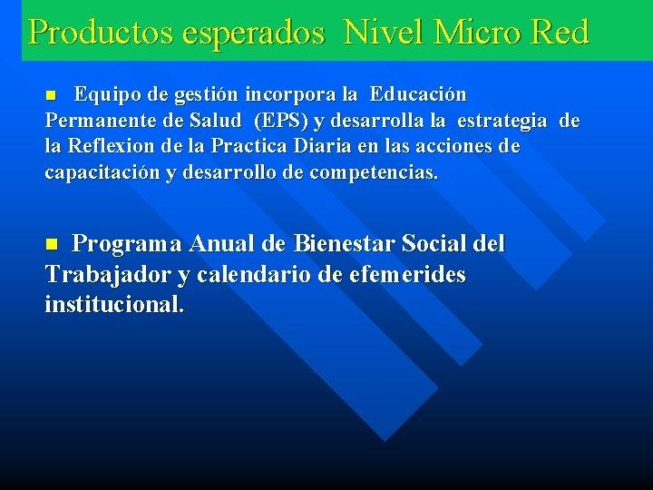 Productos esperados Nivel Micro Red Equipo de gestión incorpora la Educación Permanente de Salud