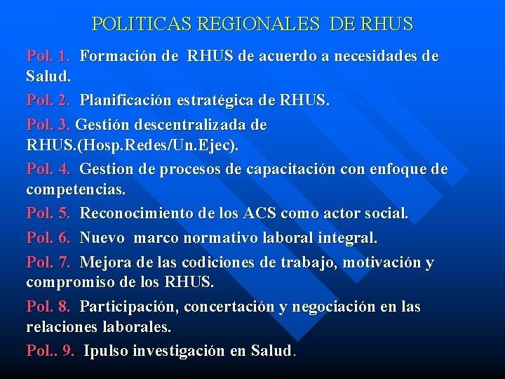 POLITICAS REGIONALES DE RHUS Pol. 1. Formación de RHUS de acuerdo a necesidades de