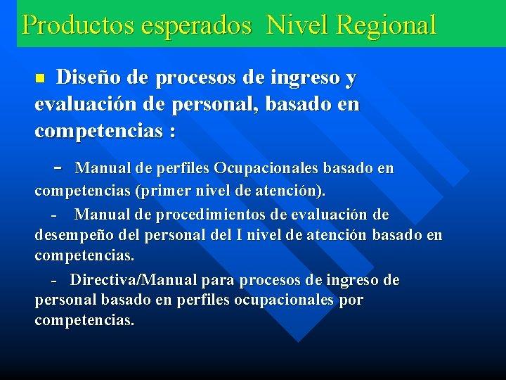 Productos esperados Nivel Regional Diseño de procesos de ingreso y evaluación de personal, basado