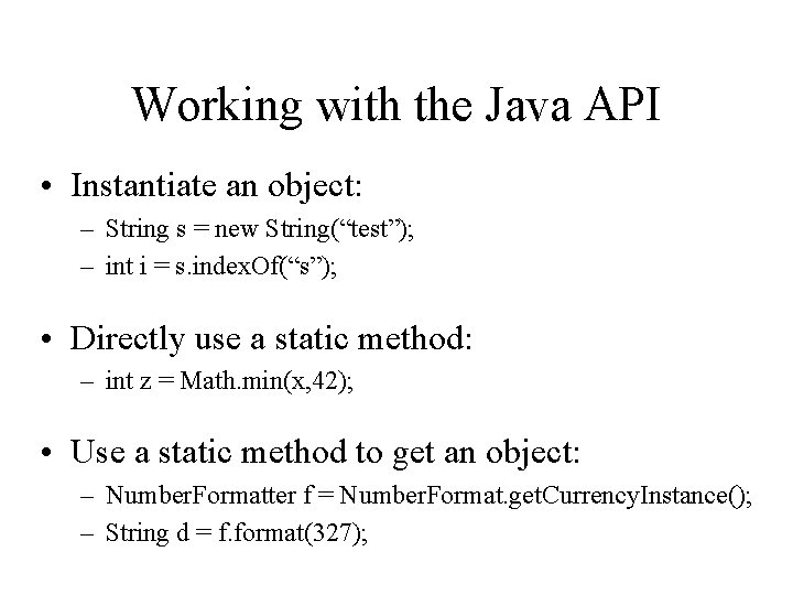 Working with the Java API • Instantiate an object: – String s = new