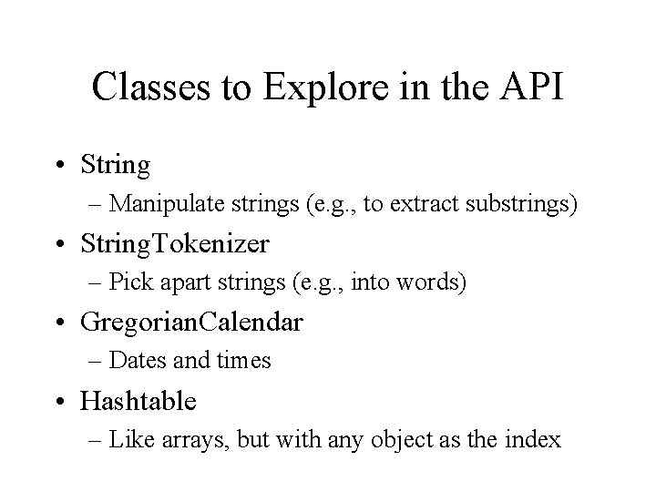 Classes to Explore in the API • String – Manipulate strings (e. g. ,
