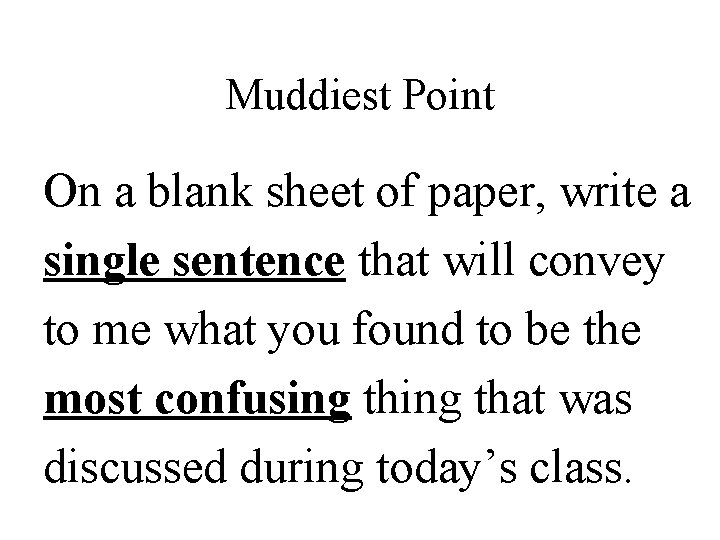 Muddiest Point On a blank sheet of paper, write a single sentence that will