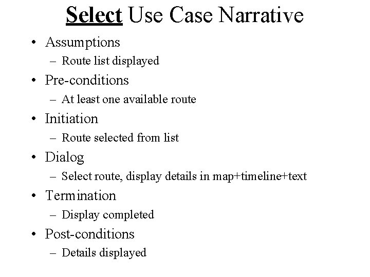 Select Use Case Narrative • Assumptions – Route list displayed • Pre-conditions – At