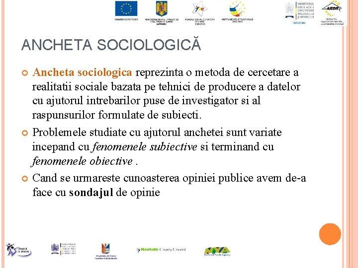 ANCHETA SOCIOLOGICĂ Ancheta sociologica reprezinta o metoda de cercetare a realitatii sociale bazata pe