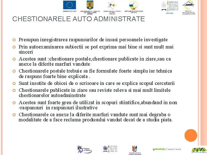 CHESTIONARELE AUTO ADMINISTRATE Presupun inregistrarea raspunsurilor de insasi persoanele investigate Prin autoexaminarea subiectii se