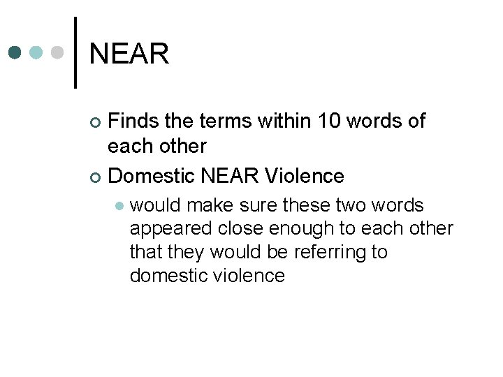 NEAR Finds the terms within 10 words of each other ¢ Domestic NEAR Violence