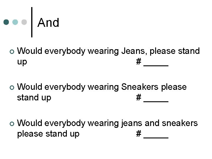 And ¢ Would everybody wearing Jeans, please stand up # _____ ¢ Would everybody