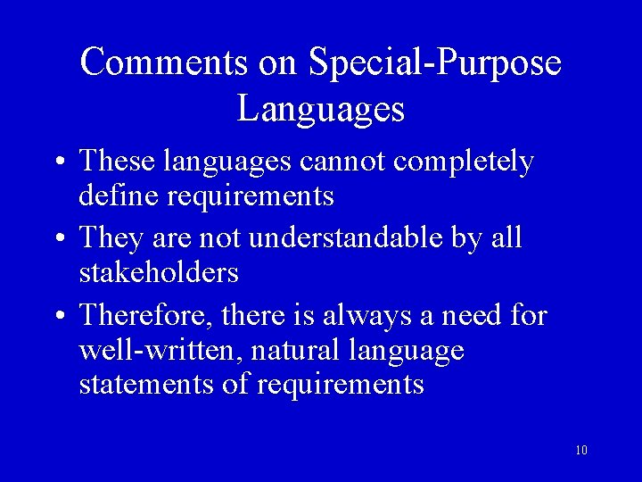 Comments on Special-Purpose Languages • These languages cannot completely define requirements • They are