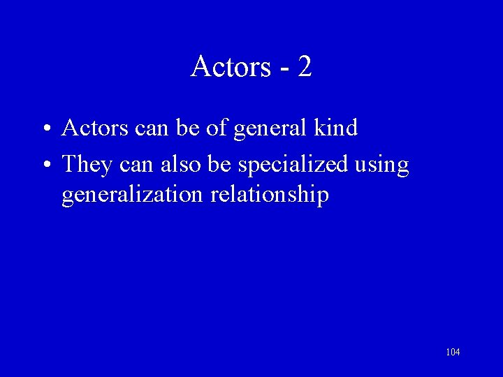 Actors - 2 • Actors can be of general kind • They can also