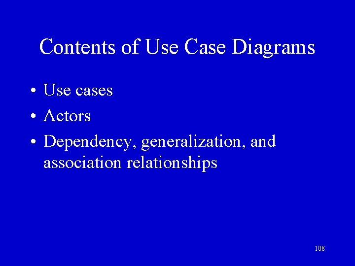 Contents of Use Case Diagrams • Use cases • Actors • Dependency, generalization, and