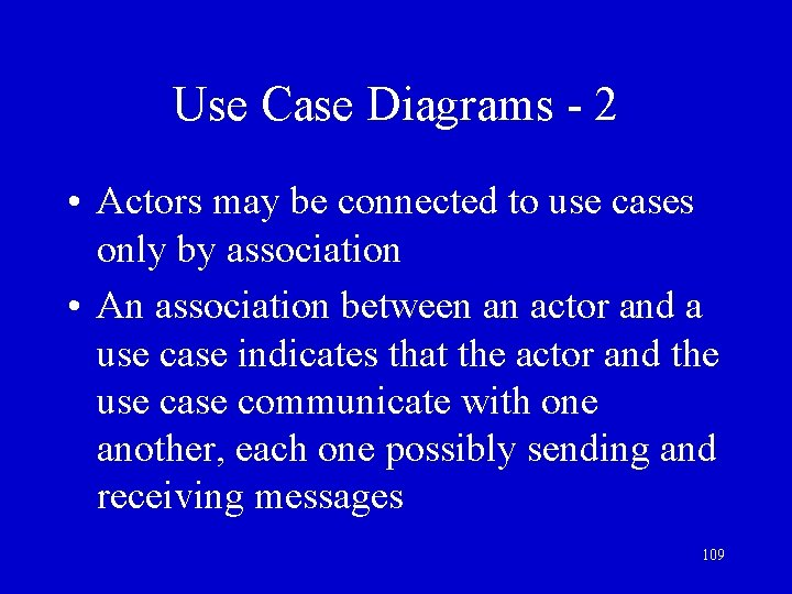 Use Case Diagrams - 2 • Actors may be connected to use cases only