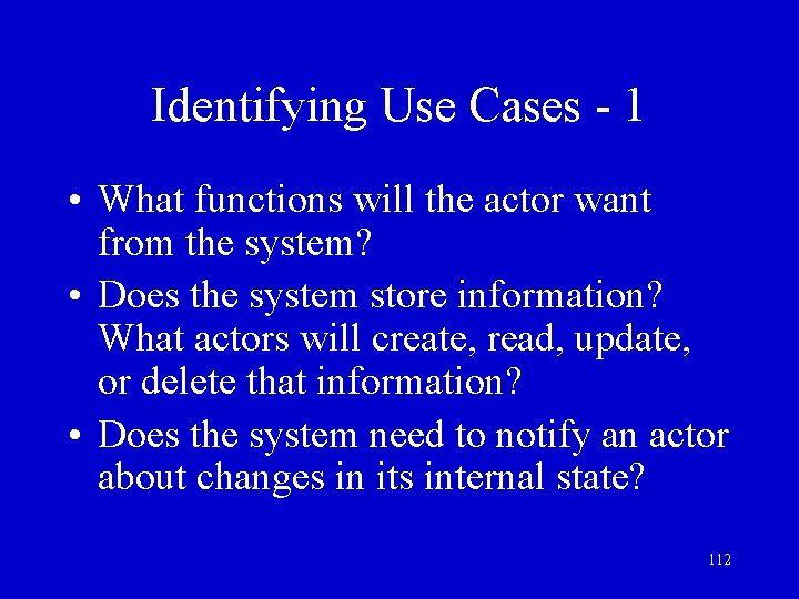 Identifying Use Cases - 1 • What functions will the actor want from the