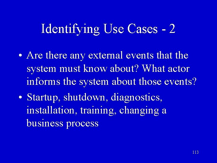Identifying Use Cases - 2 • Are there any external events that the system