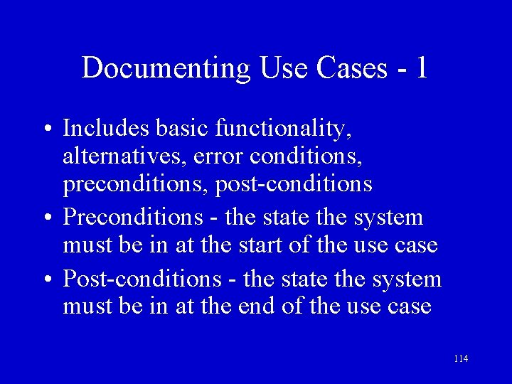 Documenting Use Cases - 1 • Includes basic functionality, alternatives, error conditions, preconditions, post-conditions
