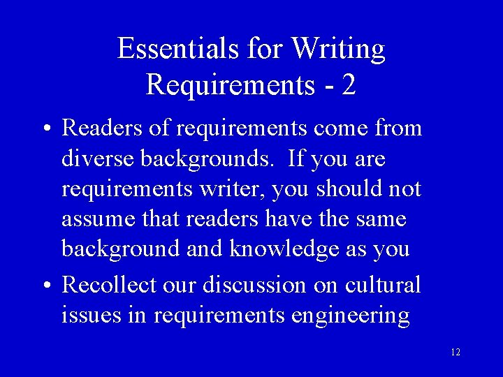 Essentials for Writing Requirements - 2 • Readers of requirements come from diverse backgrounds.