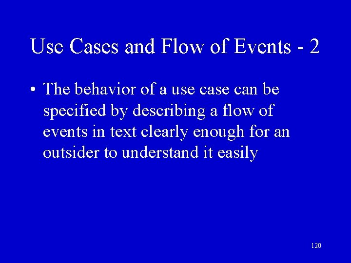 Use Cases and Flow of Events - 2 • The behavior of a use
