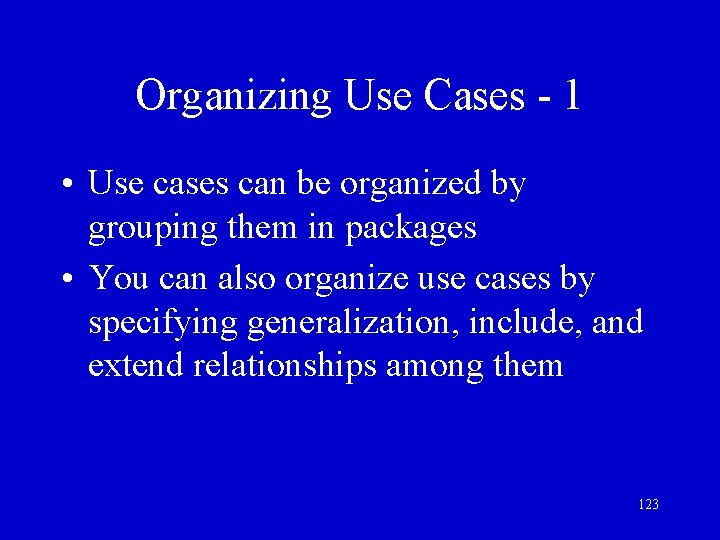 Organizing Use Cases - 1 • Use cases can be organized by grouping them