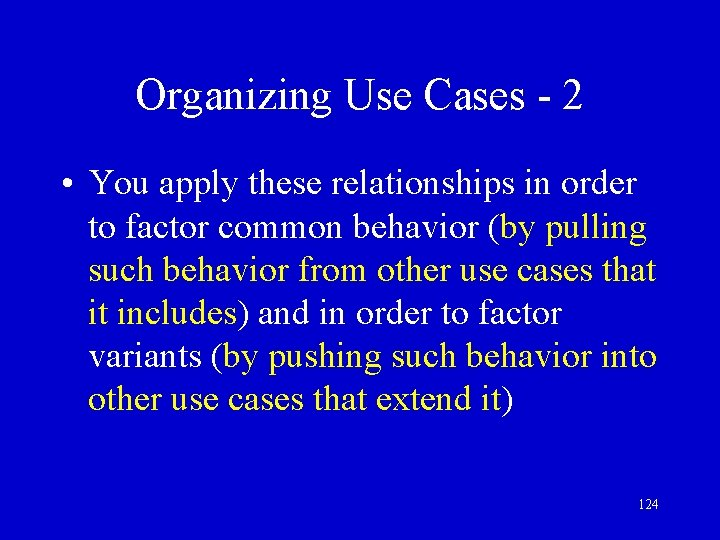 Organizing Use Cases - 2 • You apply these relationships in order to factor