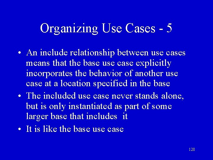 Organizing Use Cases - 5 • An include relationship between use cases means that