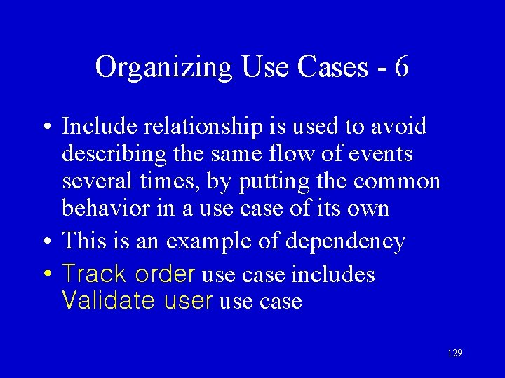 Organizing Use Cases - 6 • Include relationship is used to avoid describing the
