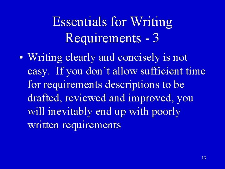 Essentials for Writing Requirements - 3 • Writing clearly and concisely is not easy.
