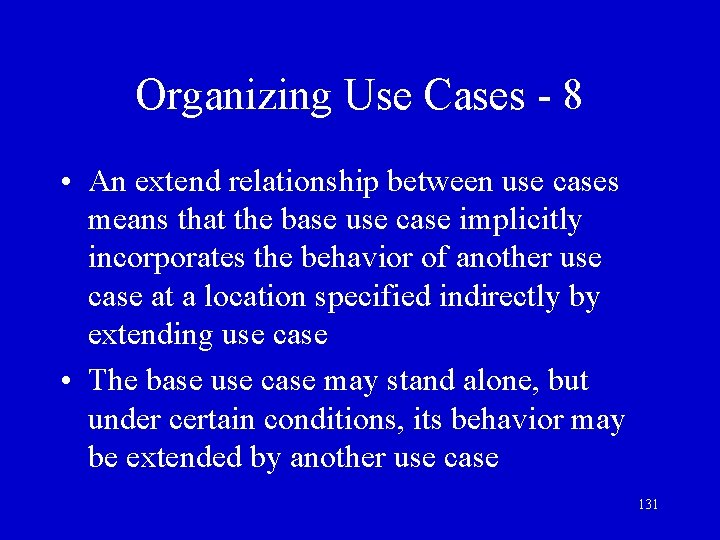 Organizing Use Cases - 8 • An extend relationship between use cases means that