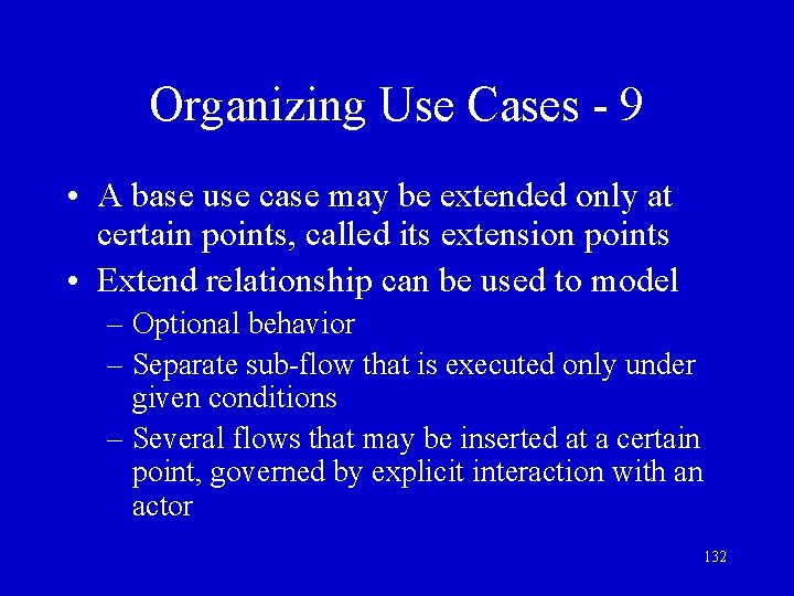 Organizing Use Cases - 9 • A base use case may be extended only