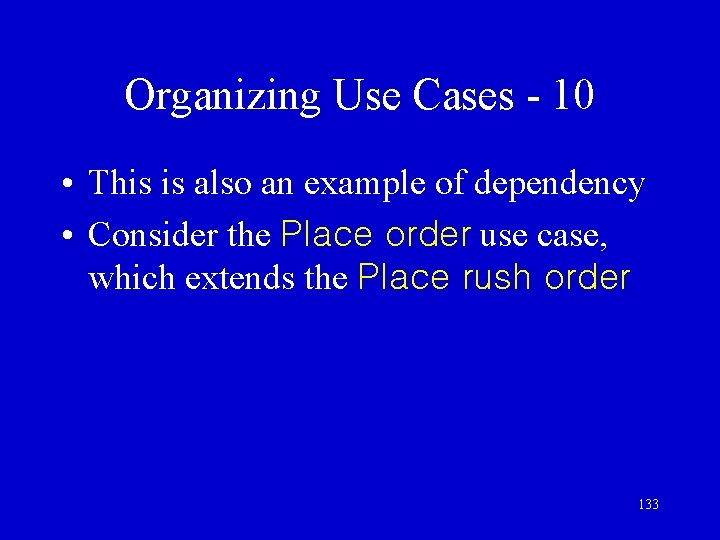 Organizing Use Cases - 10 • This is also an example of dependency •