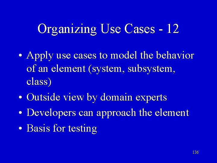 Organizing Use Cases - 12 • Apply use cases to model the behavior of