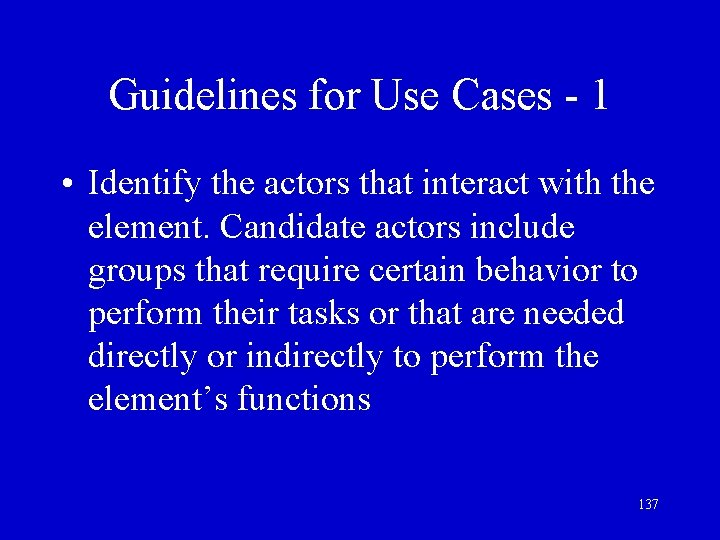 Guidelines for Use Cases - 1 • Identify the actors that interact with the