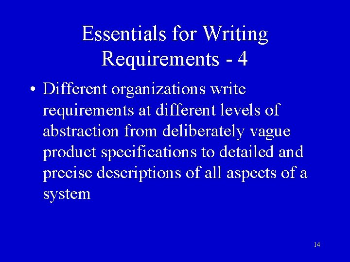 Essentials for Writing Requirements - 4 • Different organizations write requirements at different levels