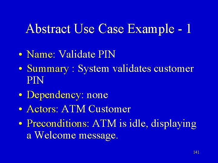 Abstract Use Case Example - 1 • Name: Validate PIN • Summary : System