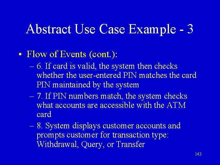 Abstract Use Case Example - 3 • Flow of Events (cont. ): – 6.