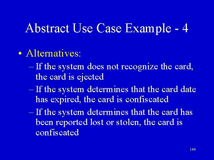 Abstract Use Case Example - 4 • Alternatives: – If the system does not