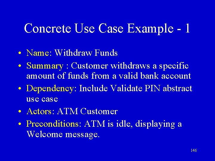 Concrete Use Case Example - 1 • Name: Withdraw Funds • Summary : Customer