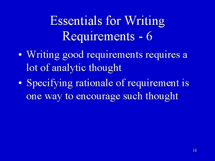 Essentials for Writing Requirements - 6 • Writing good requirements requires a lot of