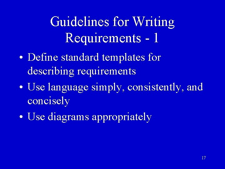 Guidelines for Writing Requirements - 1 • Define standard templates for describing requirements •