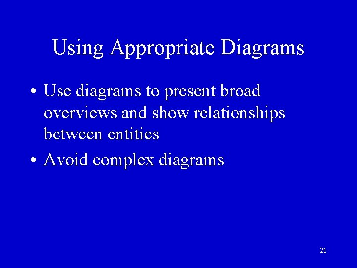 Using Appropriate Diagrams • Use diagrams to present broad overviews and show relationships between
