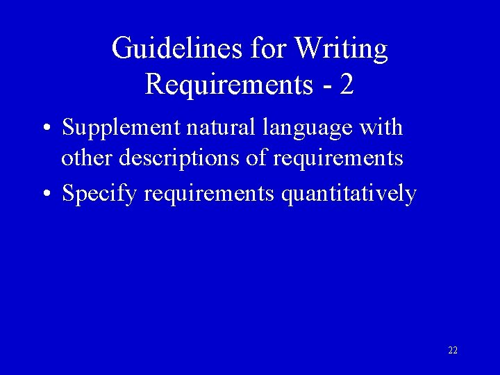 Guidelines for Writing Requirements - 2 • Supplement natural language with other descriptions of