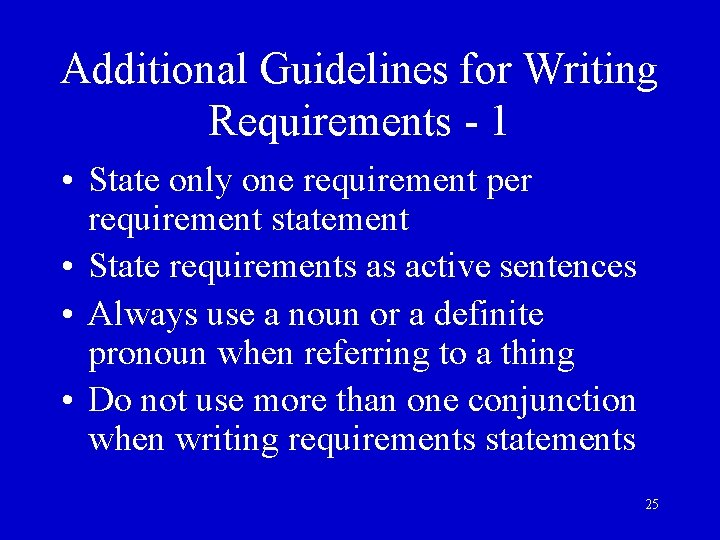 Additional Guidelines for Writing Requirements - 1 • State only one requirement per requirement