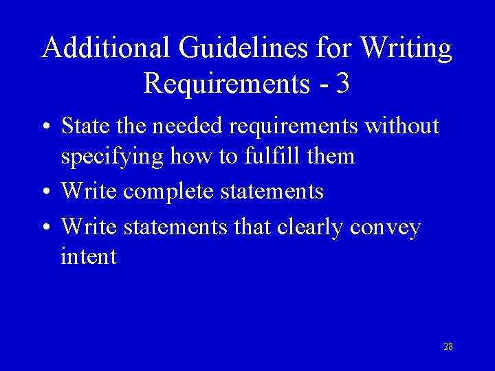 Additional Guidelines for Writing Requirements - 3 • State the needed requirements without specifying