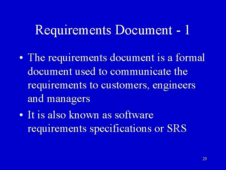 Requirements Document - 1 • The requirements document is a formal document used to