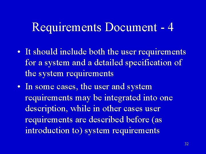 Requirements Document - 4 • It should include both the user requirements for a