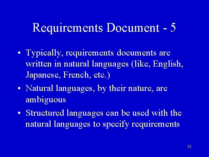 Requirements Document - 5 • Typically, requirements documents are written in natural languages (like,