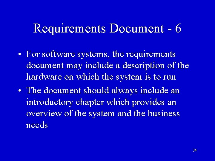 Requirements Document - 6 • For software systems, the requirements document may include a