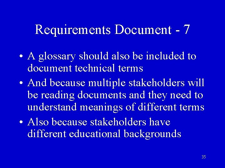 Requirements Document - 7 • A glossary should also be included to document technical