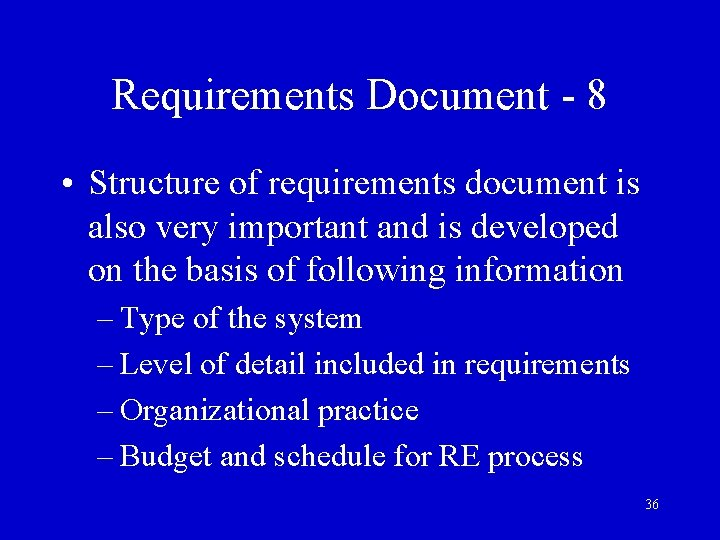 Requirements Document - 8 • Structure of requirements document is also very important and
