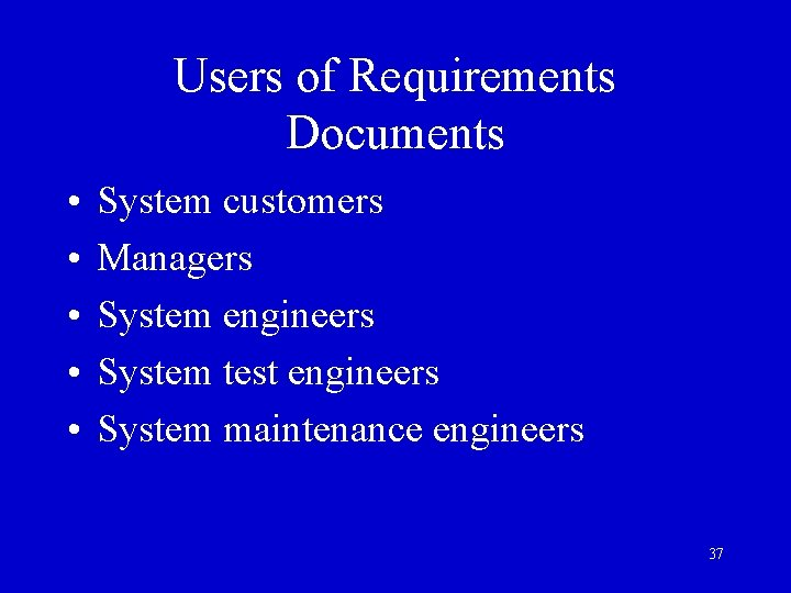 Users of Requirements Documents • • • System customers Managers System engineers System test
