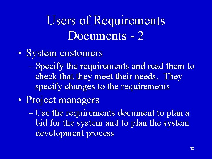 Users of Requirements Documents - 2 • System customers – Specify the requirements and