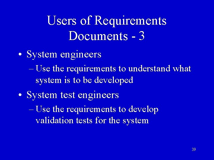 Users of Requirements Documents - 3 • System engineers – Use the requirements to